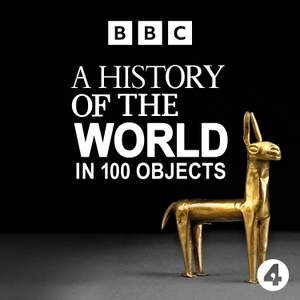 A History of the World in 100 Objects by BBC Radio 4