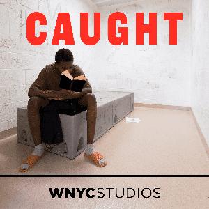 Caught by WNYC Studios