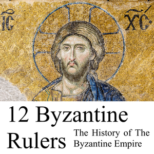 12 Byzantine Rulers: The History of The Byzantine Empire by Lars Brownworth
