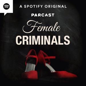 Female Criminals by Parcast Network
