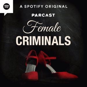 Female Criminals by Parcast Network