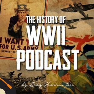 The History of WWII Podcast - by Ray Harris Jr by Recorded History Podcast Network