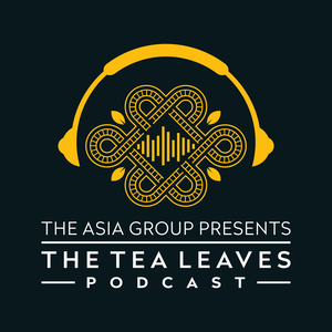 The Tea Leaves Podcast by The Asia Group - Dr. Kurt M. Campbell and Ambassador Richard Verma