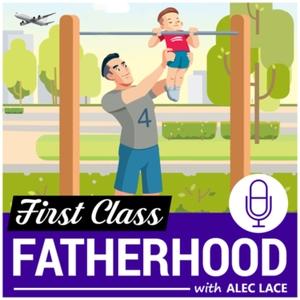 First Class Fatherhood by First Class Fatherhood