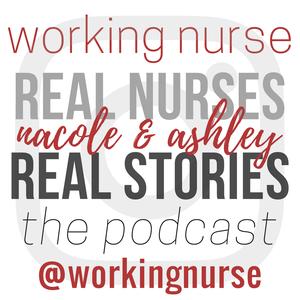The Working Nurse Podcast by Nacole Riccaboni & Ashley Gast