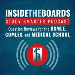 InsideTheBoards Study Smarter Podcast: Question Reviews for the USMLE, COMLEX, and Medical School by InsideTheBoards