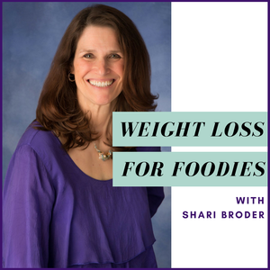 Weight Loss for Foodies podcast | Ditch the Diet and Lose Weight with Shari Broder | Life Coach School certified by Shari Broder: Weight Loss Coach for Foodies: Certified Life Coach: End Emot