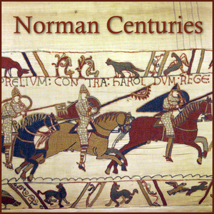 Norman Centuries | A Norman History Podcast by Lars Brownworth by Lars Brownworth
