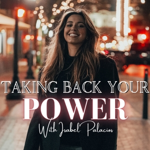 Taking Back Your Power by Isabel Palacios