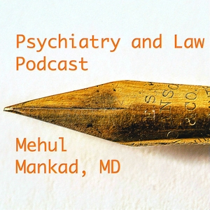 Psychiatry and Law Podcast by Mehul Mankad
