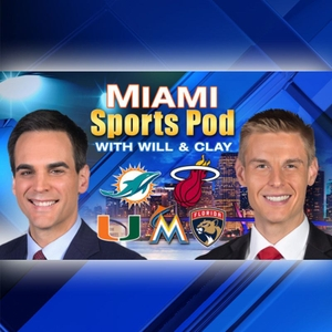 Miami Sports Pod, With Will & Clay by WPLG Local 10