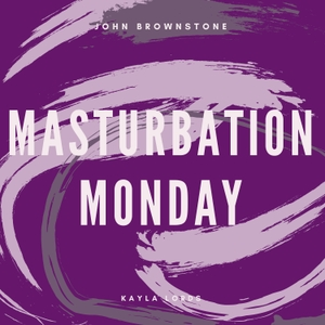 Masturbation Monday by Masturbation Monday