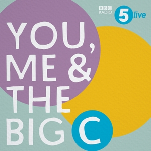 You, Me and the Big C: Putting the can in cancer by BBC Radio 5 live