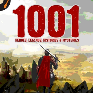 1001 Heroes, Legends, Histories & Mysteries Podcast Podcast