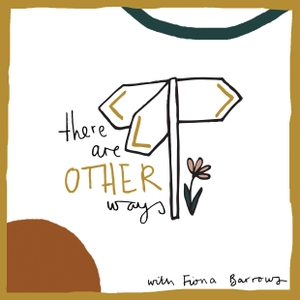 There Are Other Ways: Conversations About Living Life a Little Differently by Fiona Barrows