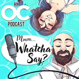 Mmm... Whatcha Say | An OC Podcast by Doof! Media