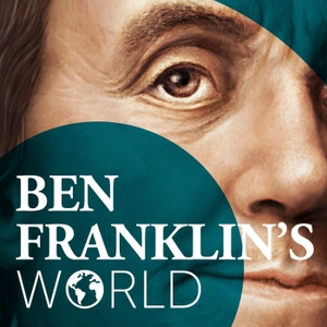 Ben Franklin's World: A Podcast About Early American History by Liz Covart