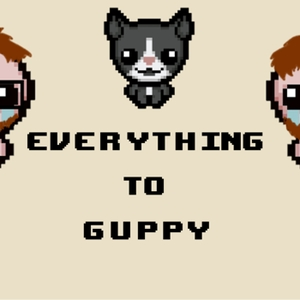 Everything To Guppy by Duckfeed.tv