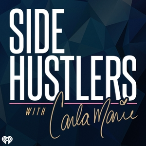 Side Hustlers with Carla Marie by Carla Marie
