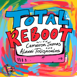 Total Reboot with Cameron James & Alexei Toliopoulos by Sanspants Radio