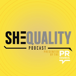 SHEQUALITY Podcast by The Public Relations Council