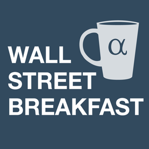 Wall Street Breakfast by Seeking Alpha
