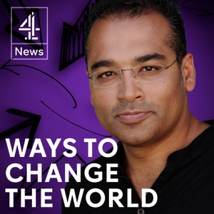 Ways to Change the World with Krishnan Guru-Murthy by Channel 4 News