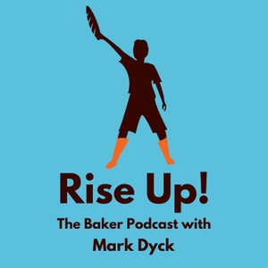 Rise Up! The Baker Podcast with Mark Dyck by Mark Dyck: Baker and lover of bakeries