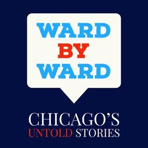 Ward by Ward; Chicago's Untold Stories by Joe Miller