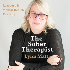 The Sober Therapist SoberSoul Recovery Podcast by Lynn Matti