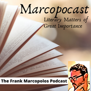 Marcopocast: Literary Matters of Great Importance by Frank Marcopolos