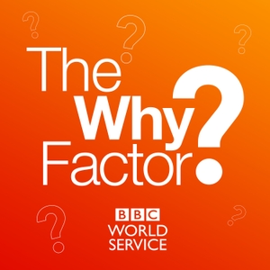 The Why Factor by BBC World Service