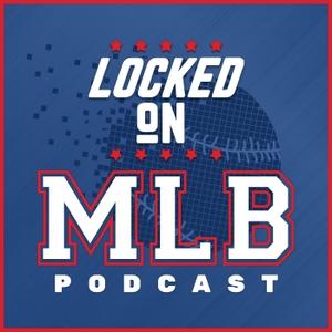 Locked On MLB - Daily Podcast On Major League Baseball by Locked On Podcast Network, Paul Francis Sullivan