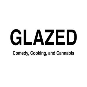 Glazed ~ Comedy, Cooking, & Cannabis by Mike Glazer