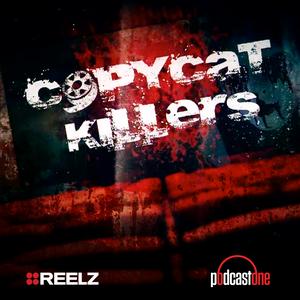 Copycat Killers by PodcastOne