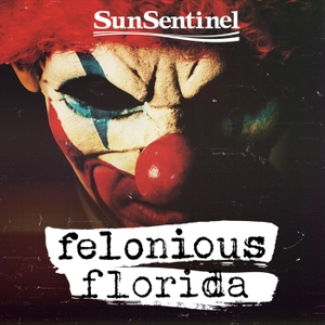 Felonious Florida by Wondery | Sun Sentinel
