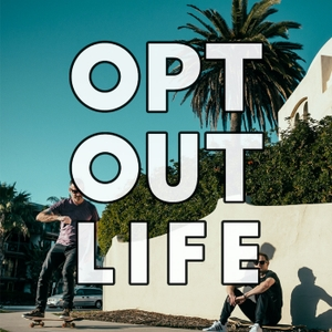 Opt Out Life by Dana Robinson and Nathaniel Broughton