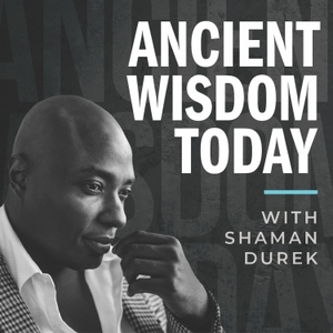 Ancient Wisdom Today by Shaman Durek
