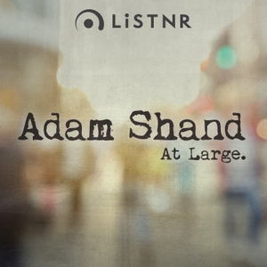 Adam Shand At Large. by LiSTNR