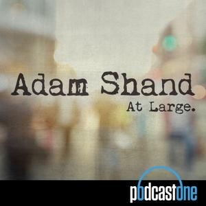 Adam Shand At Large. by PodcastOne Australia