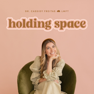 Holding Space by Dr. Cassidy Freitas