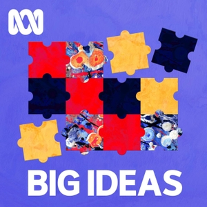 Big Ideas - ABC RN by ABC Radio National