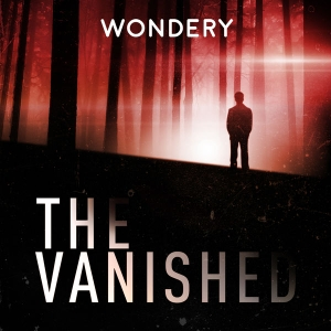 The Vanished Podcast by The Vanished Podcast / Wondery