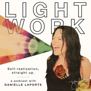 LIGHT WORK : A podcast with Desire Map author, Danielle LaPorte by Danielle LaPorte