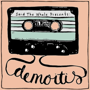 Said The Whale Presents: Demoitis by Said The Whale