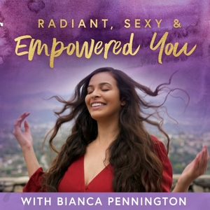 Radiant Sexy & Empowered You | Women's Empowerment | Sacred Sensuality | Feminine Business by Bianca Pennington