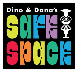 Dino and Dana's Safe Space by Dino Stamatopoulos, Dana Snyder