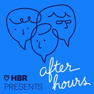 After Hours by HBR Presents / Youngme Moon, Mihir Desai, & Felix Oberholzer-Gee
