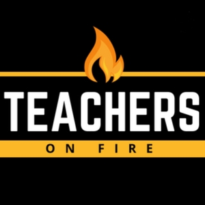 Teachers on Fire by Tim Cavey