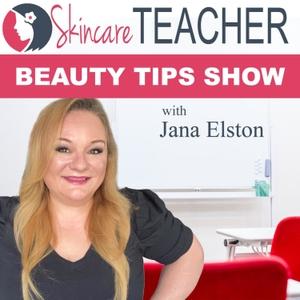 Skincare Teacher Beauty Tips Show with Jana Elston by Jana Elston